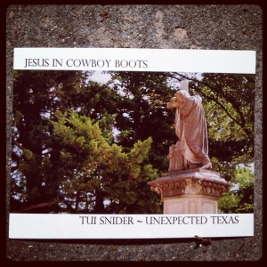 Jesus in Cowboy Boots as mentioned in Unexpected Texas (photo by Tui Snider)