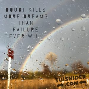Doubt kills dreams! (photo by Tui Snider)