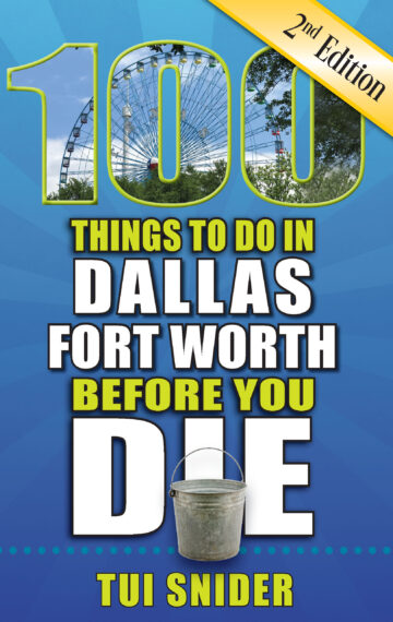 100 Things to Do in Dallas – Fort Worth Before You Die